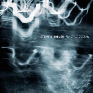 Stephan Thelen - Fractal Guitar (Lossless, Hi Res 2019)